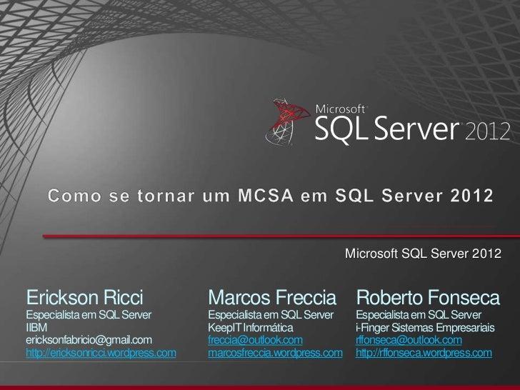Microsoft SQL Server 2012Erickson Ricci                       Marcos Freccia Roberto FonsecaEspecialista em SQL Server    ...