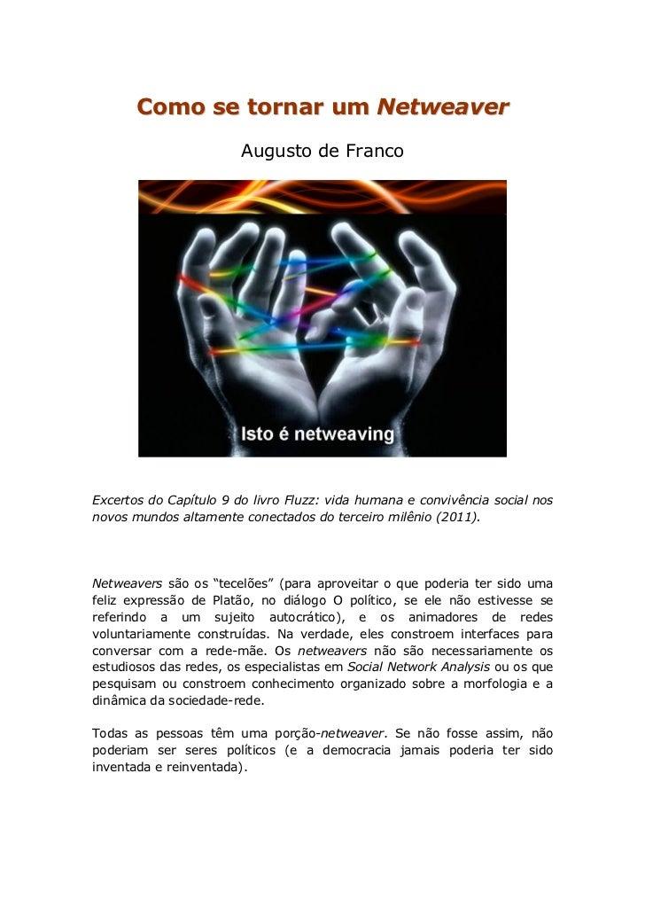 Como se tornar um Netweaver                        Augusto de FrancoExcertos do Capítulo 9 do livro Fluzz: vida humana e c...
