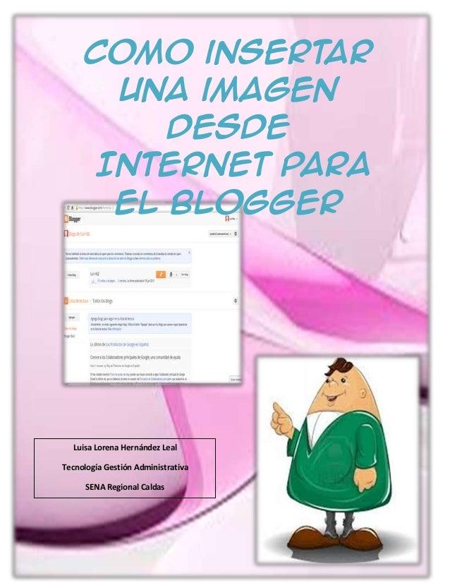 Como insertar Una imagen desde Internet para el blogger Luisa Lorena Hernández Leal Tecnología Gestión Administrativa SENA...