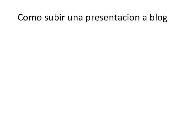 Como subir una presentacion a blog[1]