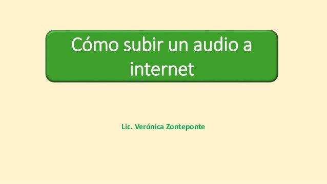 Lic. Verónica Zonteponte Cómo subir un audio a internet