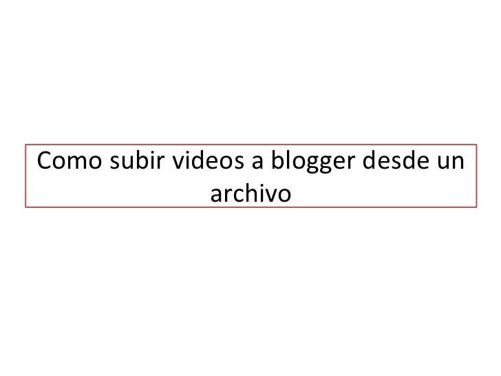 Como subir videos a blogger desde un archivo <br />