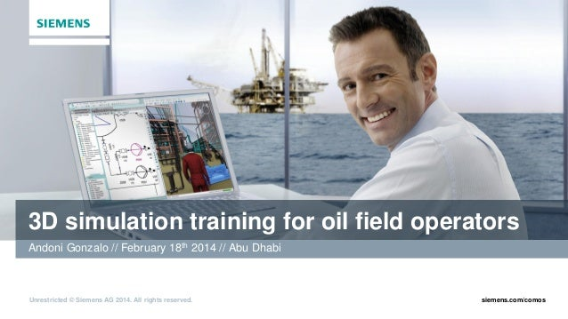 Unrestricted © Siemens AG 2014. All rights reserved. siemens.com/comos 3D simulation training for oil field operators Ando...