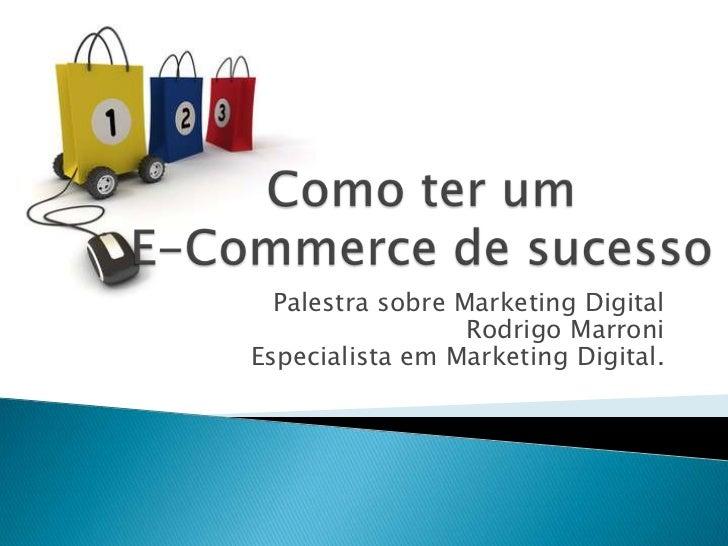 Palestra sobre Marketing Digital                  Rodrigo MarroniEspecialista em Marketing Digital.
