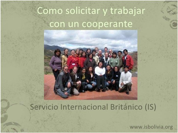 Como solicitar y trabajar con un cooperante www.isbolivia.org Servicio Internacional Británico (IS)