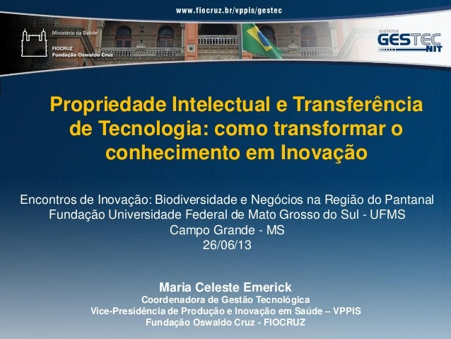 Propriedade Intelectual e Transferência de Tecnologia: como transformar o conhecimento em Inovação Maria Celeste Emerick C...