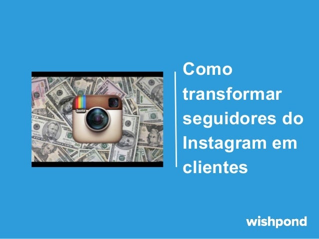Como transformar seguidores do Instagram em clientes