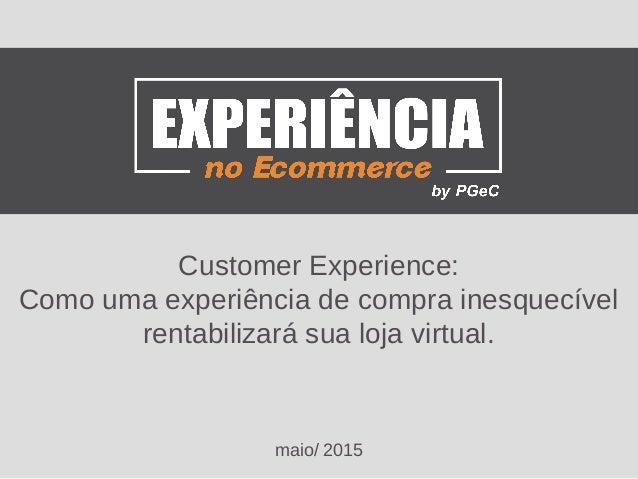 Customer Experience: Como uma experiência de compra inesquecível rentabilizará sua loja virtual. maio/ 2015