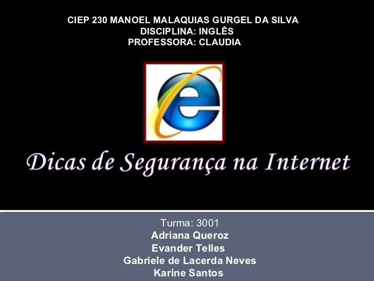 CIEP 230 MANOEL MALAQUIAS GURGEL DA SILVA  DISCIPLINA: INGLÊS PROFESSORA: CLAUDIA  Turma: 3001 Adriana Queroz Evander Tell...