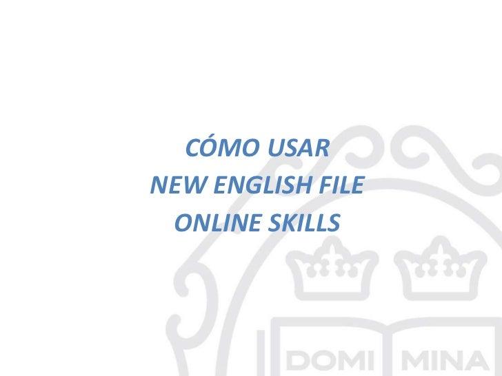 CÓMO USARNEW ENGLISH FILE ONLINE SKILLS