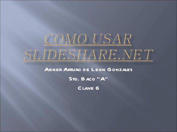 """Abner Arturo de Leon Gonzales 5to. Baco """"A"""" Clave 6"""