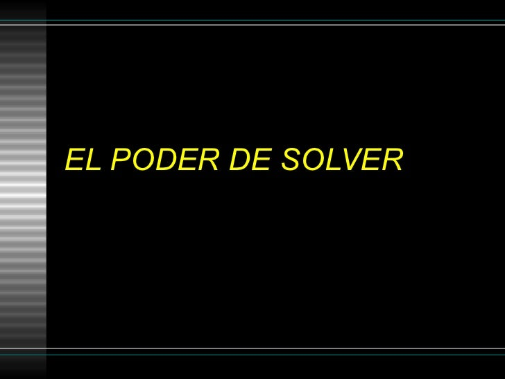 EL PODER DE SOLVER