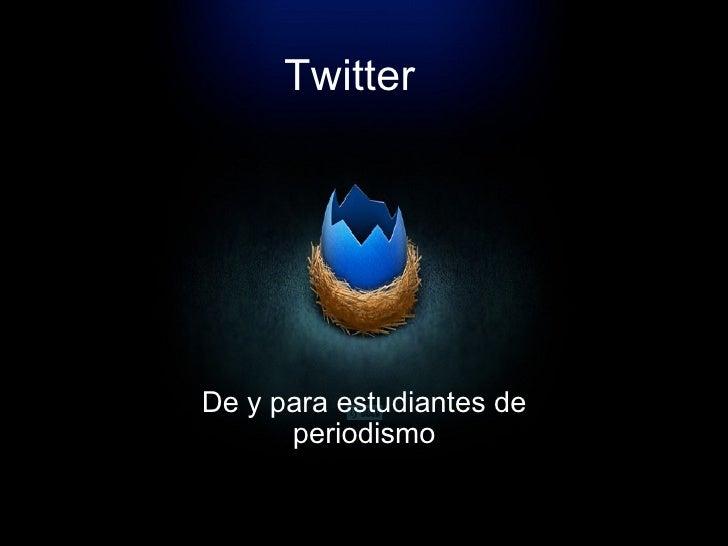 Twitter De y para estudiantes de periodismo