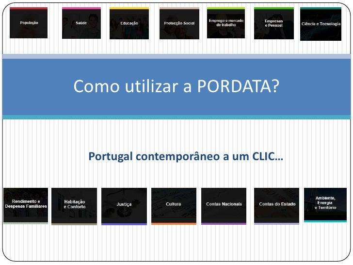 Como utilizar a PORDATA?<br />Portugal contemporâneo a um CLIC…<br />
