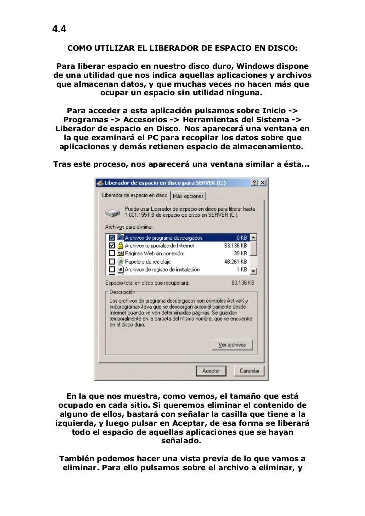 4.4      COMO UTILIZAR EL LIBERADOR DE ESPACIO EN DISCO: Para liberar espacio en nuestro disco duro, Windows disponede una...