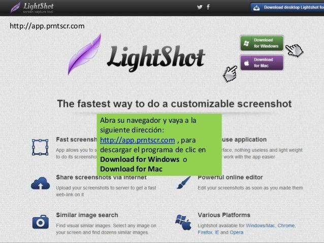 http://app.prntscr.com  Abra su navegador y vaya a la siguiente dirección: http://app.prntscr.com , para descargar el prog...
