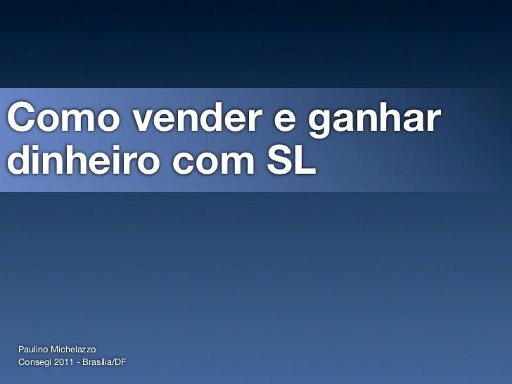 Como vender e ganhardinheiro com SLPaulino MichelazzoConsegi 2011 - Brasília/DF