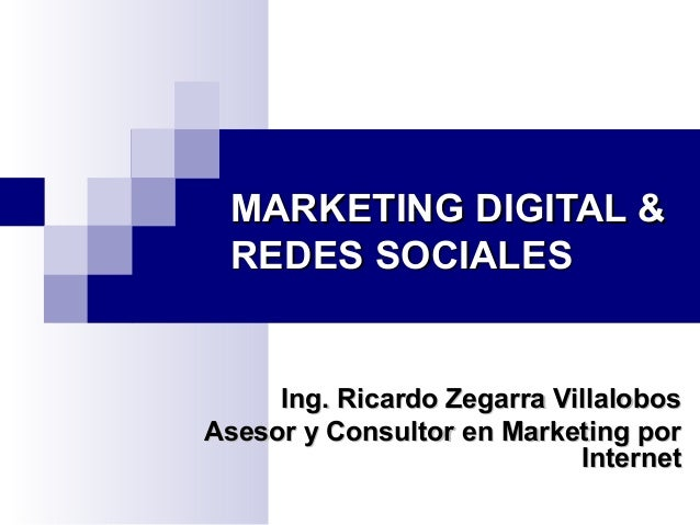 MARKETING DIGITAL &MARKETING DIGITAL & REDES SOCIALESREDES SOCIALES Ing. Ricardo Zegarra VillalobosIng. Ricardo Zegarra Vi...