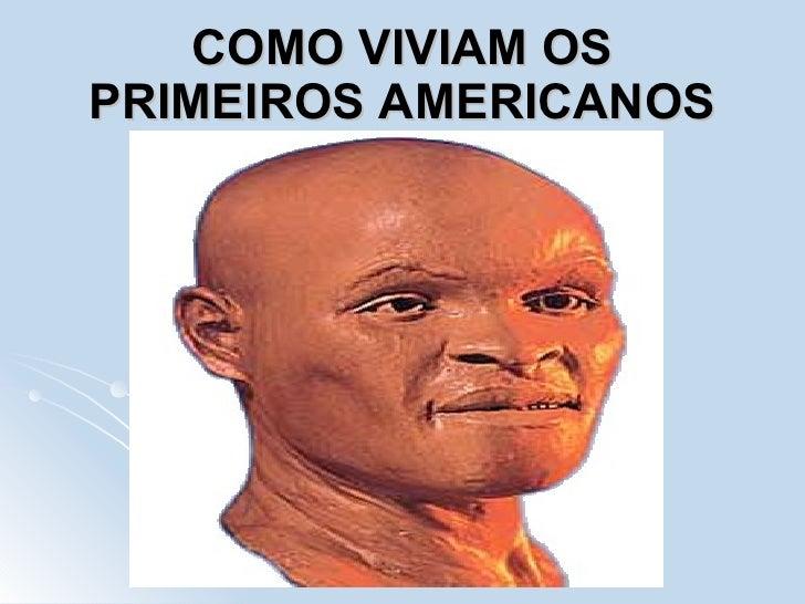 COMO VIVIAM OS PRIMEIROS AMERICANOS