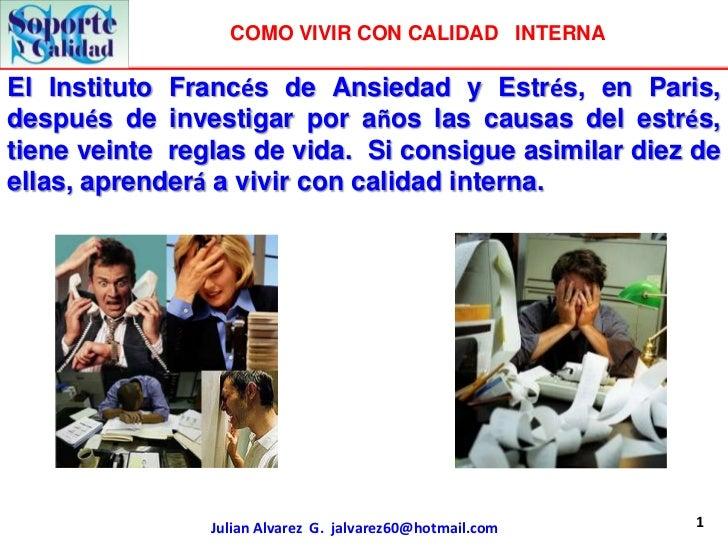 COMO VIVIR CON CALIDAD INTERNAEl Instituto Francés de Ansiedad y Estrés, en Paris,después de investigar por años las causa...