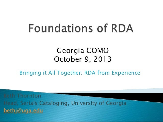 Beth Thornton Head, Serials Cataloging, University of Georgia bethj@uga.edu Georgia COMO October 9, 2013 Bringing it All T...