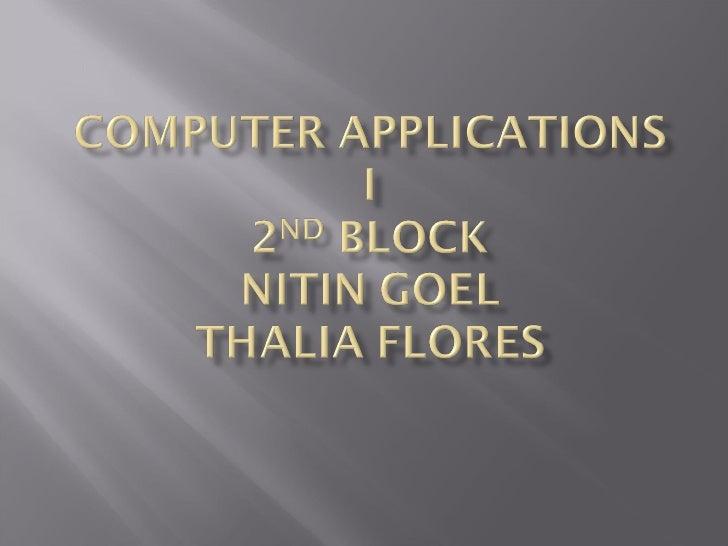 Comp Apps Presenation 1 Nitin Goel And Thalia Flores