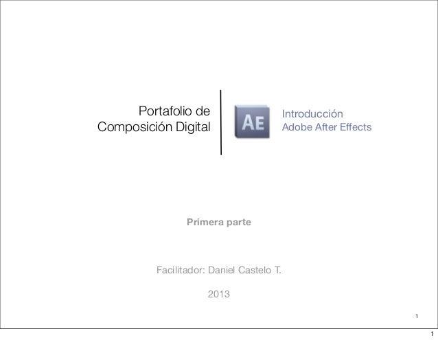 Portafolio deComposición Digital Adobe After EffectsFacilitador: Daniel Castelo T.20131IntroducciónPrimera parte1