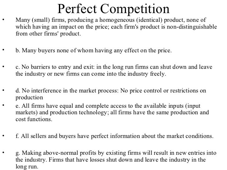 Perfect Competition <ul><li>Many (small) firms, producing a homogeneous (identical) product, none of which having an impac...