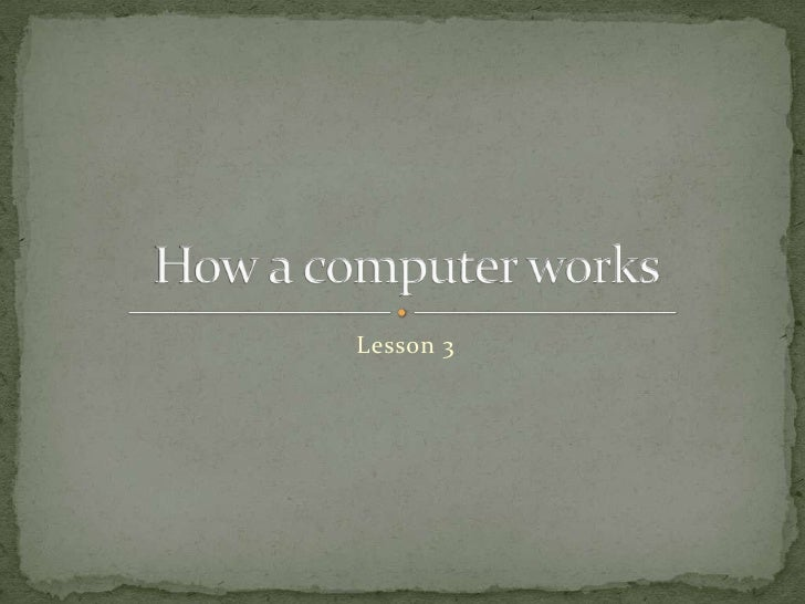 Lesson 3<br />How a computer works<br />