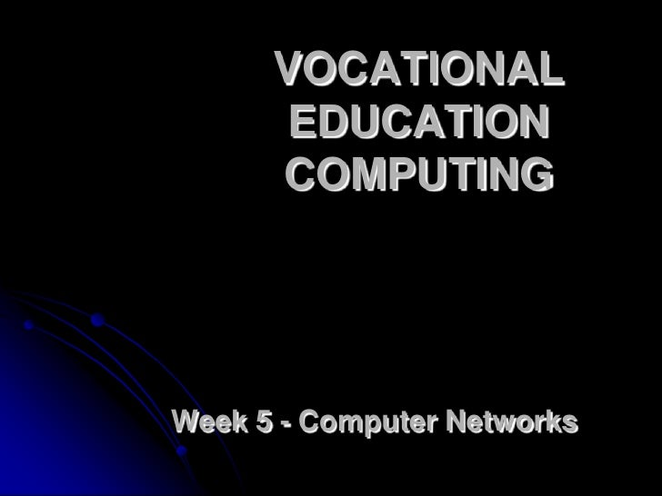VOCATIONAL EDUCATION COMPUTING<br />Week 5 - Computer Networks<br />