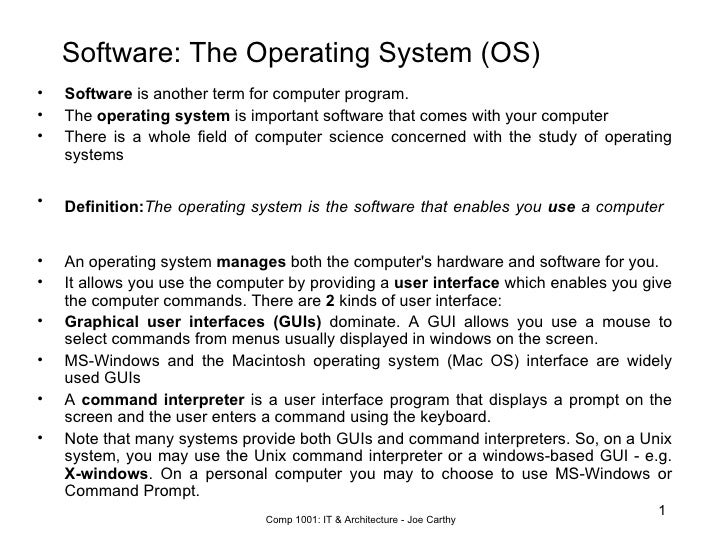 Software: The Operating System (OS) <ul><li>Software  is another term for computer program.  </li></ul><ul><li>The  operat...