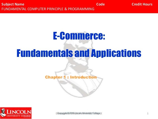 Subject Name Code Credit Hours FUNDAMENTAL COMPUTER PRINCIPLE & PROGRAMMING E-Commerce: Fundamentals and Applications Chap...