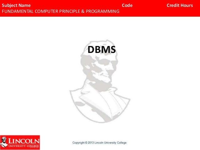 Subject Name Code Credit Hours FUNDAMENTAL COMPUTER PRINCIPLE & PROGRAMMING DBMS