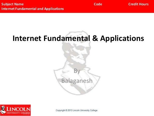 Subject Name Internet Fundamental and Applications  Code  Credit Hours  Internet Fundamental & Applications  By Balaganesh