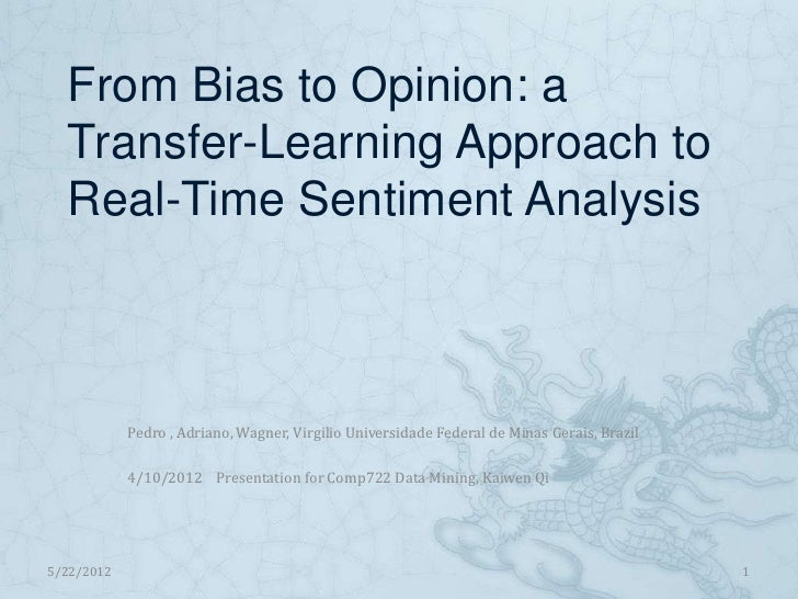 From Bias to Opinion: a  Transfer-Learning Approach to  Real-Time Sentiment Analysis            Pedro , Adriano, Wagner, V...
