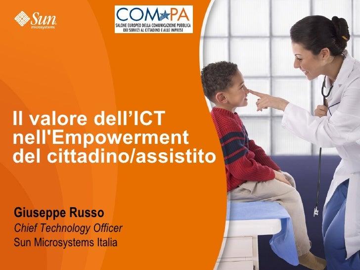 Il valore dell'ICT nell'Empowerment del cittadino/assistito  Giuseppe Russo Chief Technology Officer Sun Microsystems Ital...