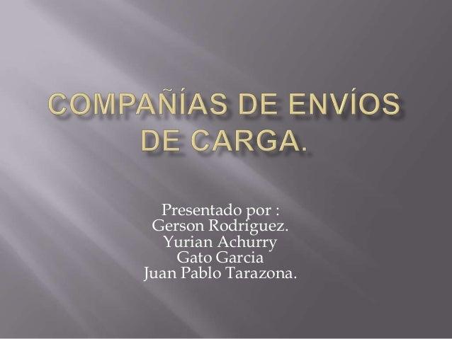 Presentado por :Gerson Rodriguez.Yurian AchurryGato GarciaJuan Pablo Tarazona.