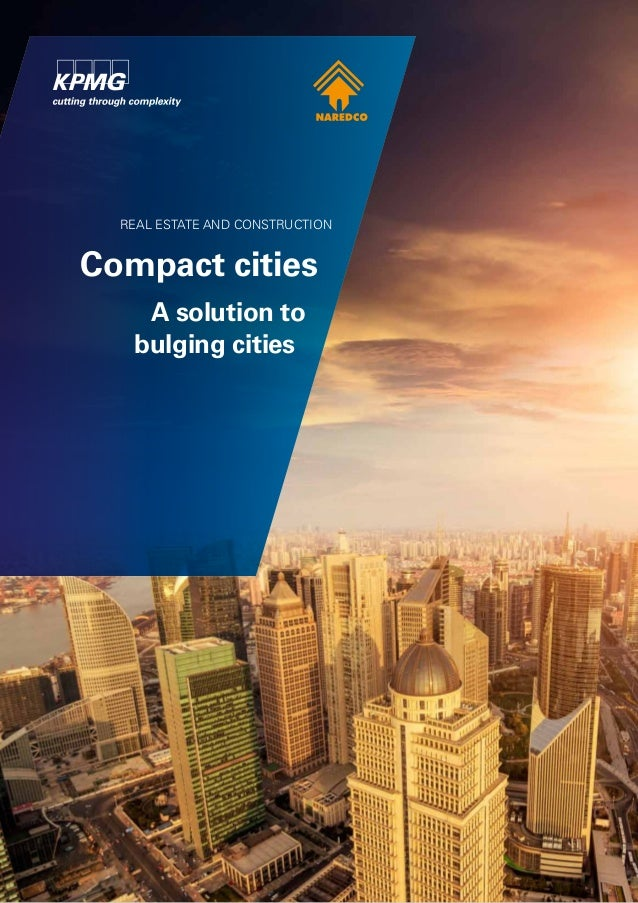 REAL ESTATE AND CONSTRUCTION Compact cities A solution to bulging cities