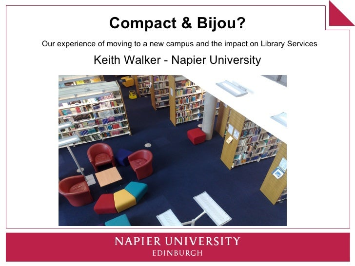 Compact & Bijou? Our experience of moving to a new campus and the impact on Library Services                Keith Walker -...