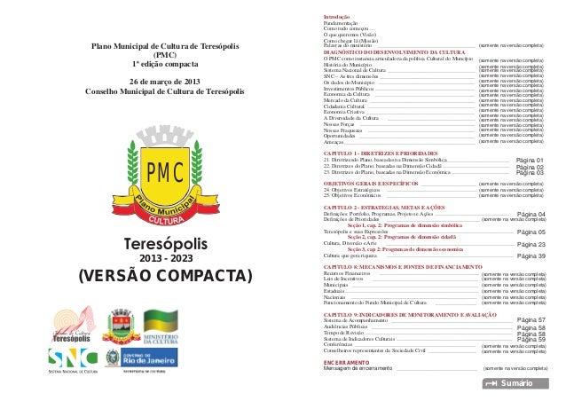 Plano Municipal de Cultura de Teresópolis (PMC) 1ª edição compacta 26 de março de 2013 Conselho Municipal de Cultura de Te...