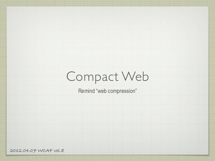 "Compact Web                         Remind ""web compression""2012.04.07 WCAF vol.8"