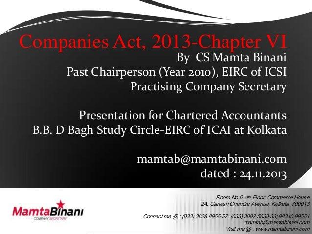 Companies Act, 2013-Chapter VI  By CS Mamta Binani Past Chairperson (Year 2010), EIRC of ICSI Practising Company Secretary...