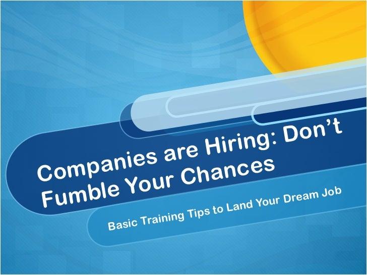 Companies are Hiring: Don't Fumble Your Chances Basic Training Tips to Land Your Dream Job Lynn Hazan, Lynn Hazan & Associ...