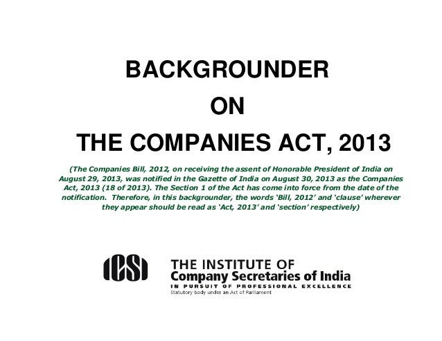 BACKGROUNDER ON THE COMPANIES ACT, 2013 (The Companies Bill, 2012, on receiving the assent of Honorable President of India...