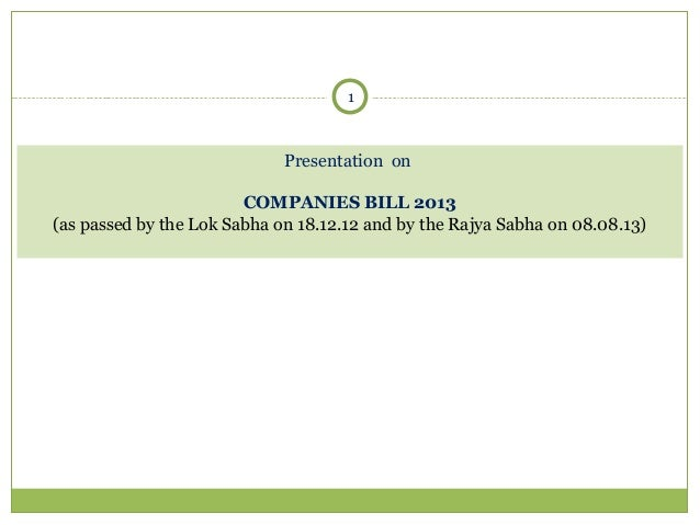 1  Presentation on COMPANIES BILL 2013 (as passed by the Lok Sabha on 18.12.12 and by the Rajya Sabha on 08.08.13)