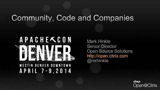 Keynote: Community, Code and Companies - Mark Hinkle, Director of Open Source Solutions, Citrix