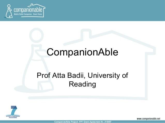 CompanionAble Project: FP7 Grant Agreement Nr. 216487 CompanionAble Prof Atta Badii, University of Reading