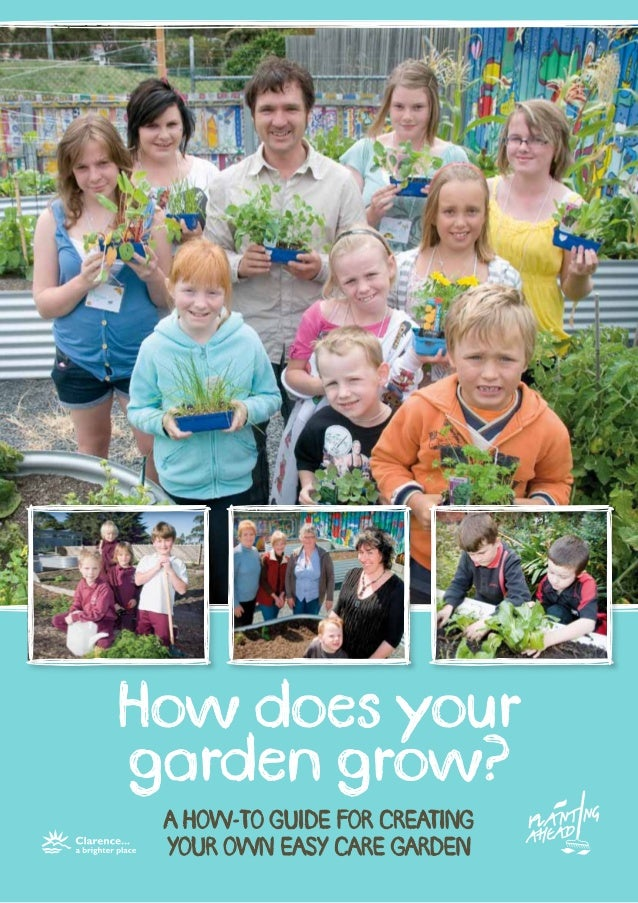 How does yourgarden grow? A HOW-TO GUIDE FOR CREATING YOUR OWN EASY CARE GARDEN