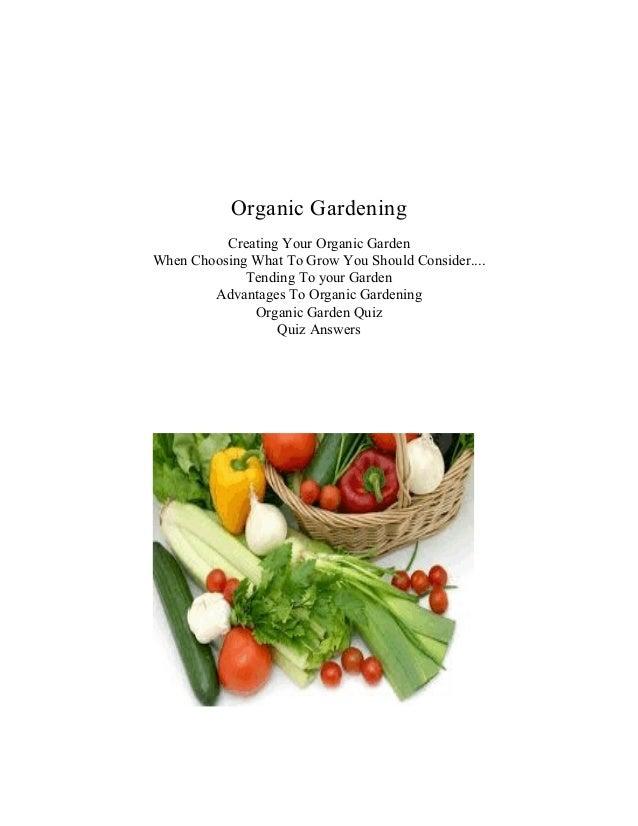 Organic Gardening          Creating Your Organic GardenWhen Choosing What To Grow You Should Consider....             Tend...