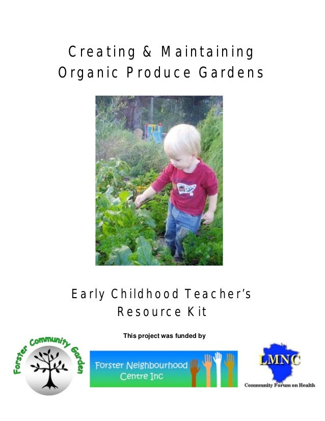 Creating & MaintainingOrganic Produce Gardens Early Childhood Teacher's        Resource Kit        This project was funded...